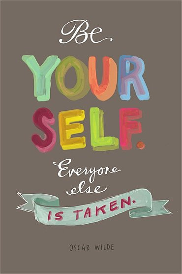 Be Yourself. Everyone Else Is Taken…