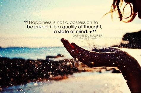 Happiness Is Not A Possession To Be Prized