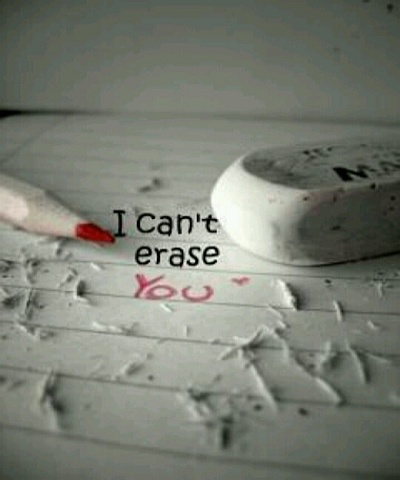 I Cant Erase You - love quote