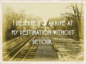I Deserve To Arrive At My Destination Without Detour