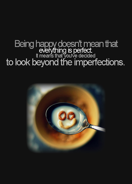Being happy doesn't mean that everything is perfect