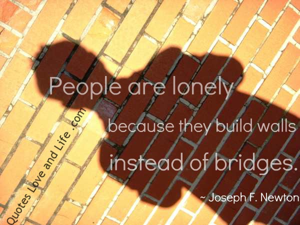 People are lonely because they build walls