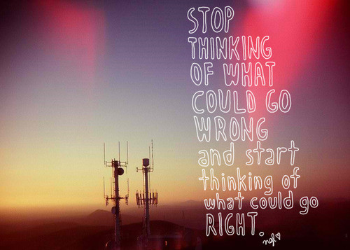 Stop thinking of what could go wrong quote