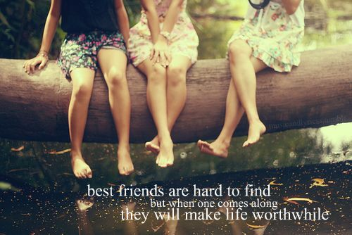 Best Friends are Life Worthwhile