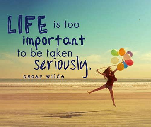Life is too important Inspiration Quote