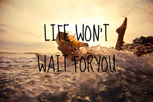 Life wont wait for you quote picture