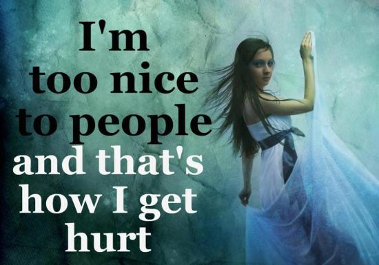 Being Nice and get hurt - quote