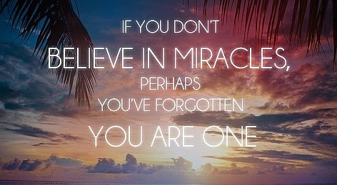 Beleive in miracles quote