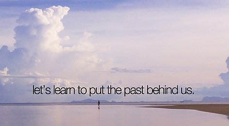 learn to put past behind - quote
