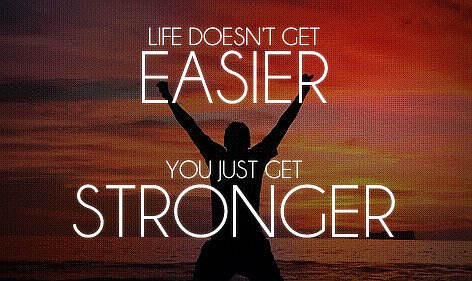 life doesnt get easier - quote