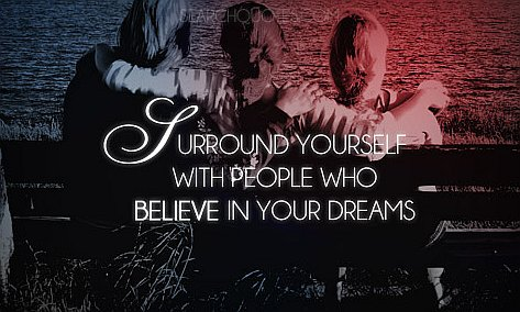 people who believe in your dreams - quote