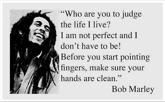 Dont judge me - bob marley quote