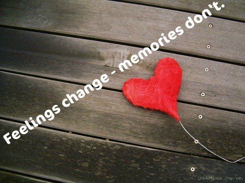 Feelings Change- Memories Don't