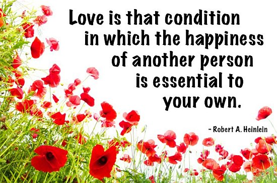 Love Is That Condition In Which The Happiness Of Another Person