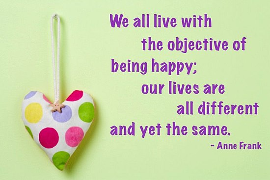 We All Live With The Objective Of Being Happy