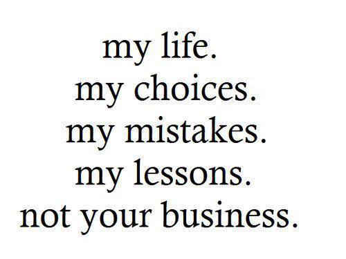 My Life Not Your Business Quote