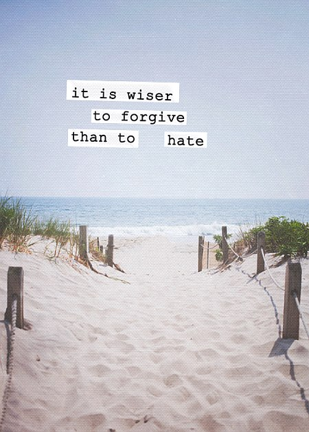 It Is Wiser To Forgive Than To Hate