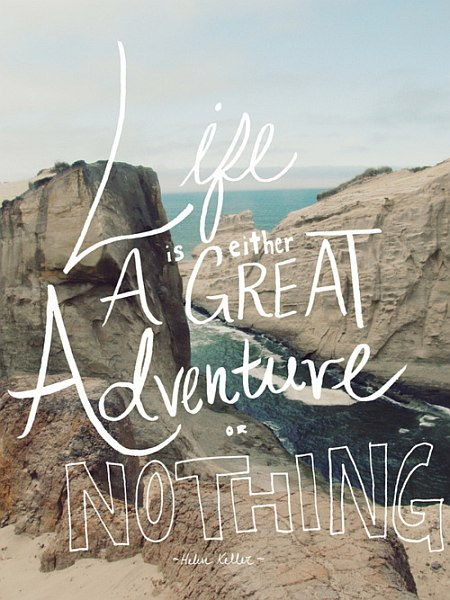 Life Is Either A Great Adventure