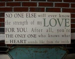 No One Else Will Ever Know The Strength Of My Love