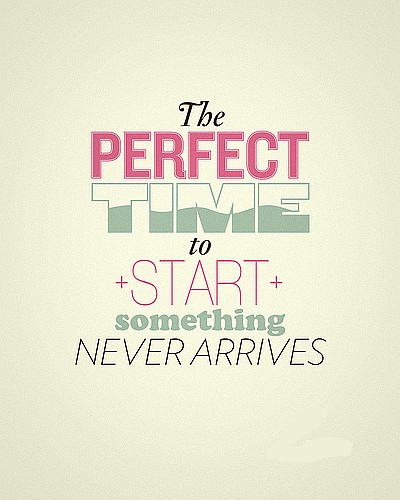 the perfect time to start quote