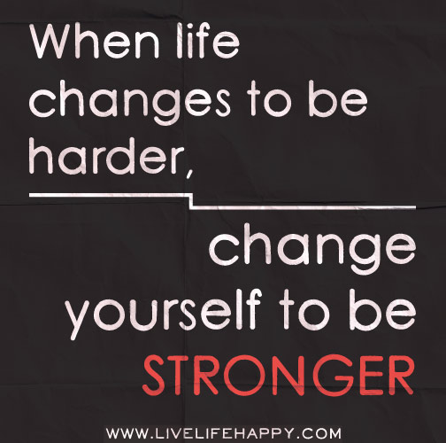 Life Changes Quotes Impressive When Life Changes To Be Harder  Quote Picture