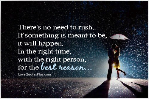 there's no need to rush quote