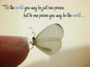 To The World You May Be Just One Person
