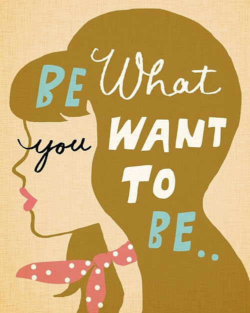 be what you want to be quote