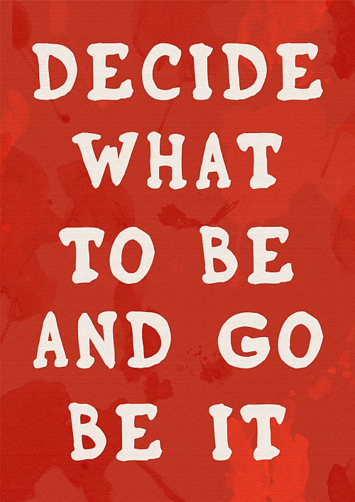 Decide What To Be And Go Be It