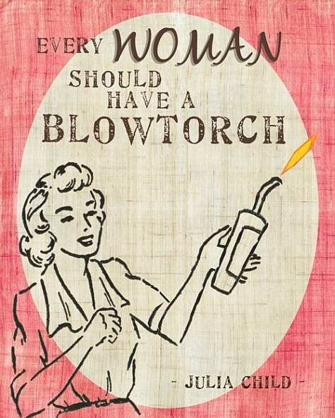blowtorch for women quote