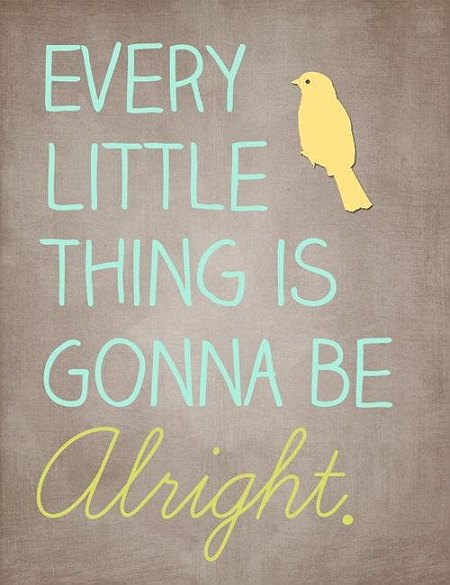 Every thing gonna be alright - quotes