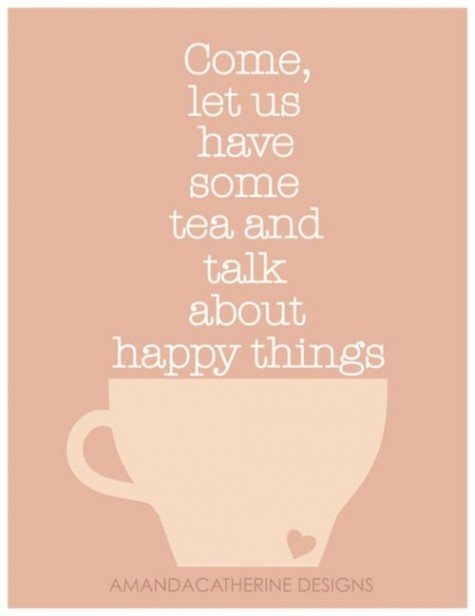 Come, Let Us Have Some Tea | Quote Picture