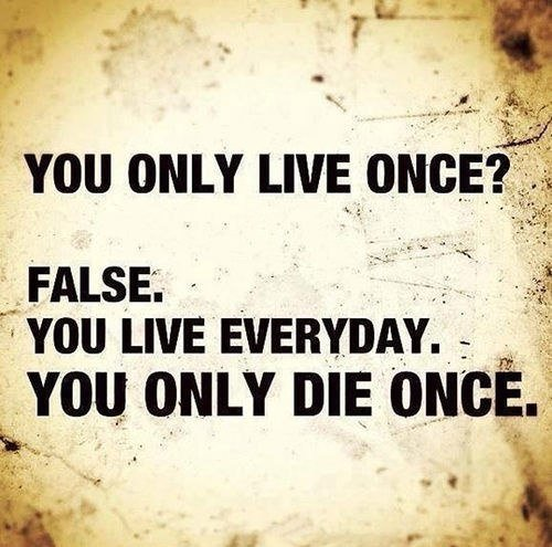you only die once quote