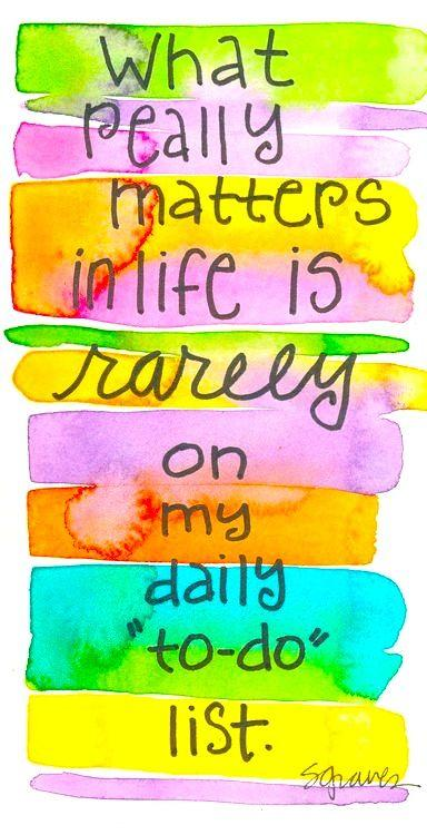 what really matters is rarely on my to-do list saying