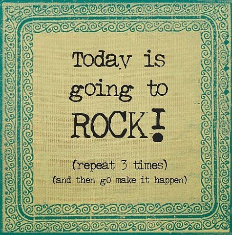 today is going to rock quote